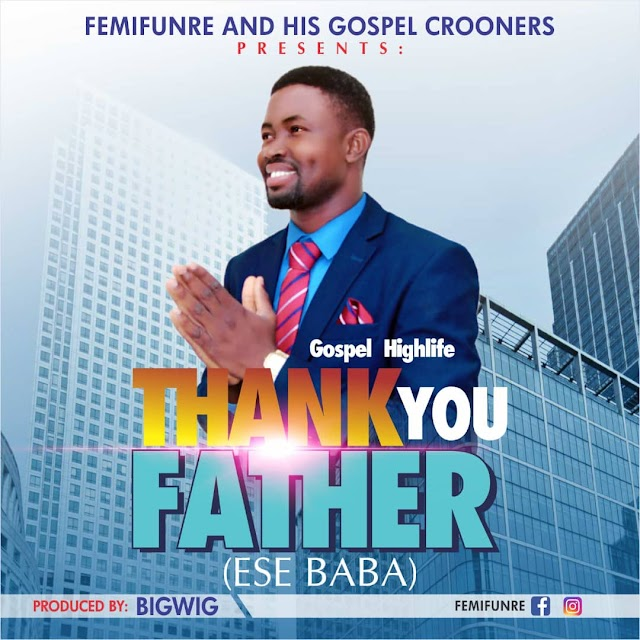 New Music: Thank You Father(Ese Baba) By Femifunre || @Femifunre @Benmagradio