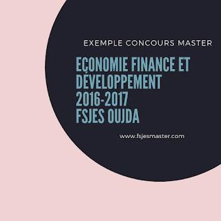 Exemple de Concours Master Economie Finance et Développement (EFD) 2016-2017 - Fsjes Oujda
