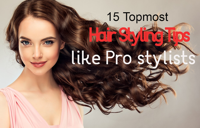 15 Topmost Hair Styling Tips like Pro-Stylists
