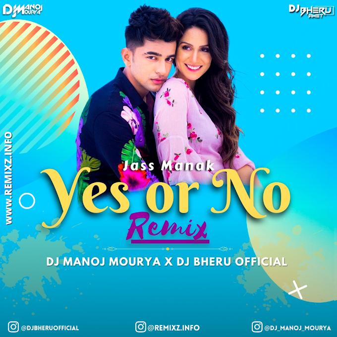 Yes Or No - Jass Manak (Remix) DJ Manoj Mourya X DJ Bheru Official