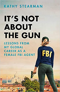 Book Review & GIVEAWAY - It's Not About the Gun: Lessons from My Global Career as a Female FBI Agent, by Kathy Stearman {ends 8/30}