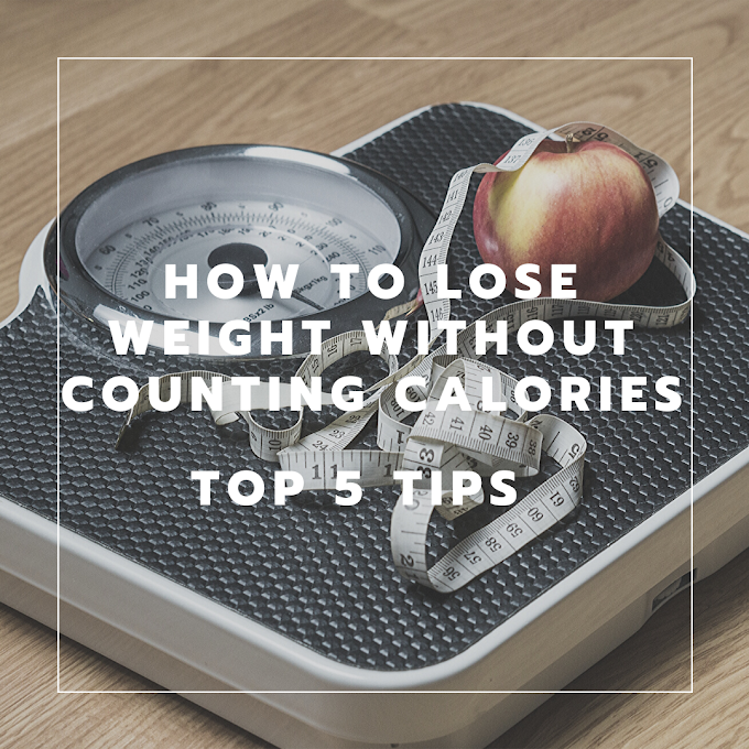 Top 5 Tips To Lose Weight Without Counting Calories