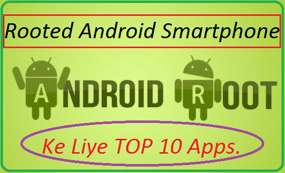 Rooted-Android-Phone-Ke-Liye-Top-10-Apps