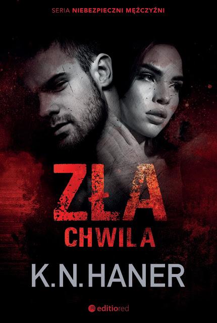 """K. N. Haner """"Zła chwila"""" z nakładu Wydawnictwa Editio Red z premierą w dniu 19.05.2021 r."""