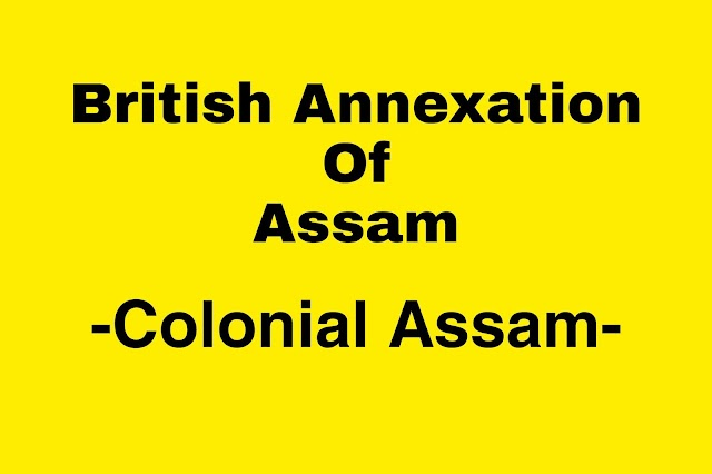 British Annexation Of Assam History - Colonial Assam - Assam History GK, Assam History pdf
