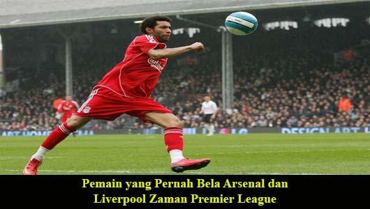 Pemain yang Pernah Bela Arsenal dan Liverpool Zaman Premier League