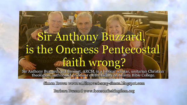 Sir Anthony Buzzard, is the Oneness Pentecostal faith wrong?