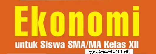 Download Rpp EKONOMI SMA Kelas XII Kurikulum 2013 Revisi 2017 2018 Semester 1 2 Ganjil dan Genap