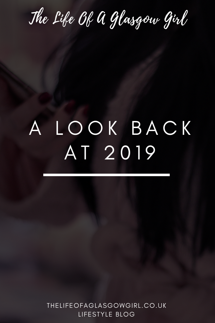 A look back at 2019 - Taking a look at the past 12 months, going over the highs and the lows pinterest image on Thelifeofaglasgowgirl.co.uk