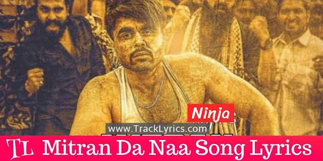 Mitran Da Naa Lyrics Ninja ft Gold Boy Punjabi Song 2019