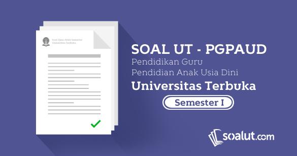 Kumpulan Soal Ujian Ut Pgpaud Semester 1 Disertai Kunci Jawaban Soalut Com
