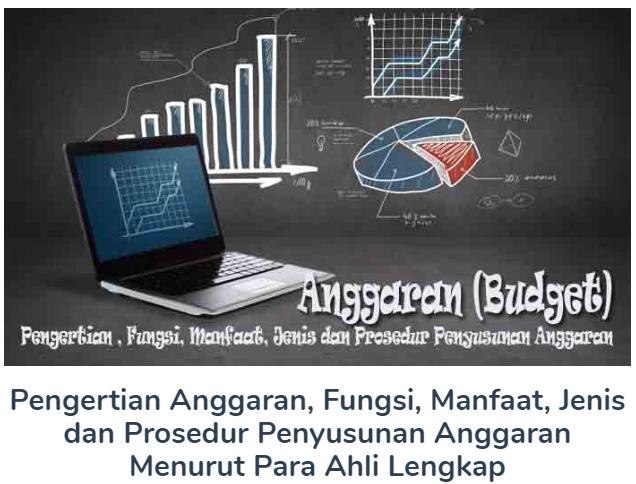 Materi Pengertian Anggaran Beserta Fungsi, Manfaat, Jenis dan Prosedur Penyusunan Anggaran Menurut Para Ahli Terlengkap