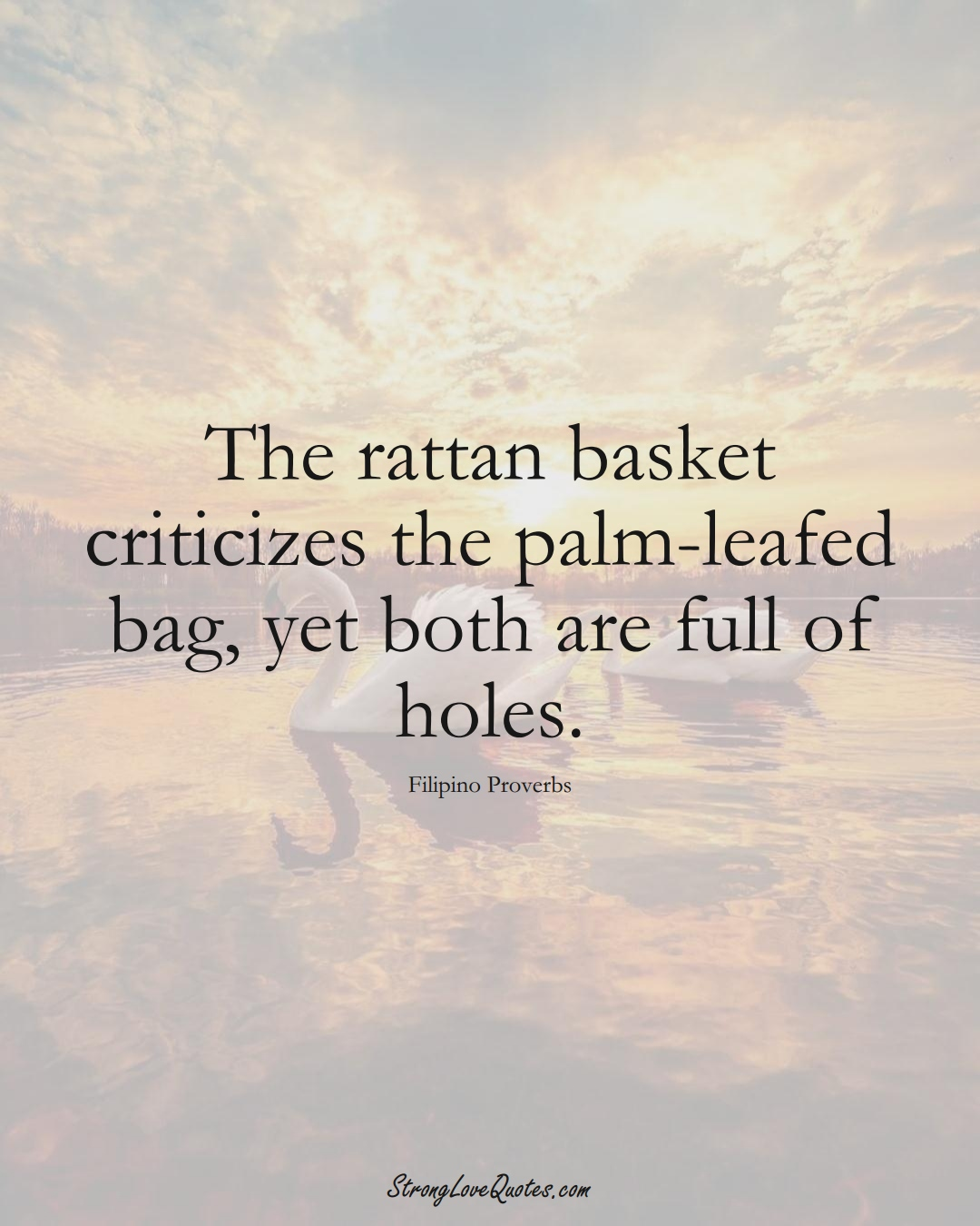 The rattan basket criticizes the palm-leafed bag, yet both are full of holes. (Filipino Sayings);  #AsianSayings