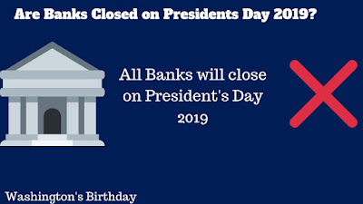 Are Banks Closed on Presidents Day 2019?