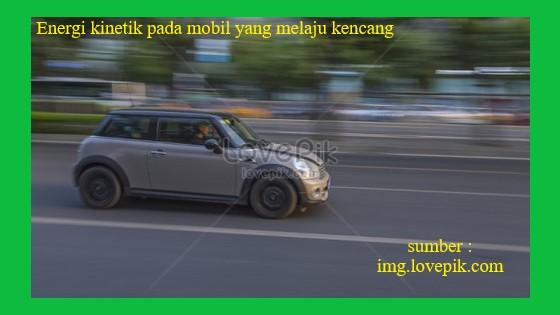 benda bergerak seperti mobil yang melaju kencang memiliki energi kinetik