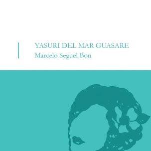 "Libro: ""Yasuri del mar Guasare"" de Marcelo Seguel Bon"