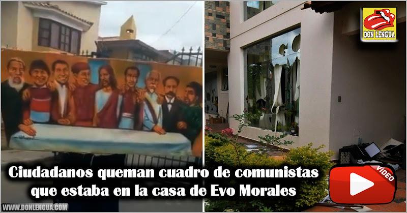 Ciudadanos queman cuadro de comunistas que estaba en la casa de Evo Morales