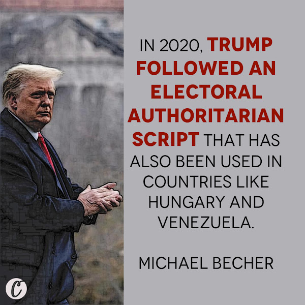 In 2020, Trump followed an electoral authoritarian script that has also been used in countries like Hungary and Venezuela. — Michael Becher, assistant professor of political science at the IE School of Global and Public Affairs
