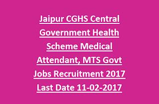 Jaipur CGHS Central Government Health Scheme Medical Attendant, MTS Govt Jobs Recruitment 2017 Last Date 11-02-2017