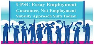 UPSC Essay Employment Guarantee, Not Employment Subsidy Approach