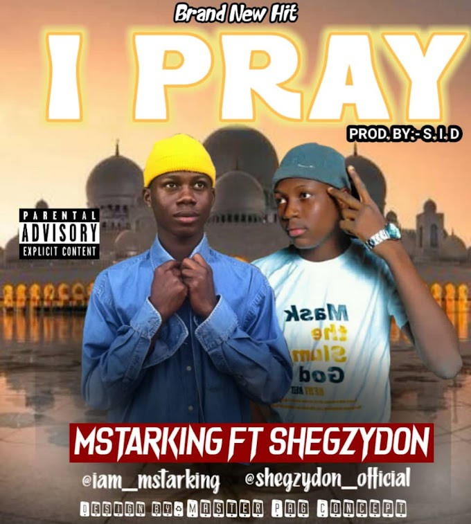 [MUSIC] DOWNLOAD: I PRAY BY MSTARKING ft SHEGZYDON