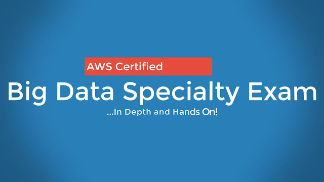 AWS Certified Big Data Specialty 2019 - In Depth & Hands On!