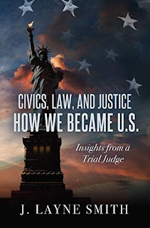 Civics, Law, and Justice - How We Became U.S.: Insights from a Trial Judge by J. Layne Smith
