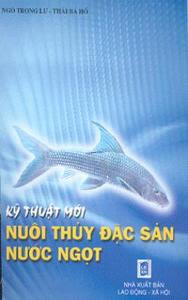 Kỹ Thuật Mới Nuôi Thủy Đặc Sản Nước Ngọt - Ngô Trọng Lư