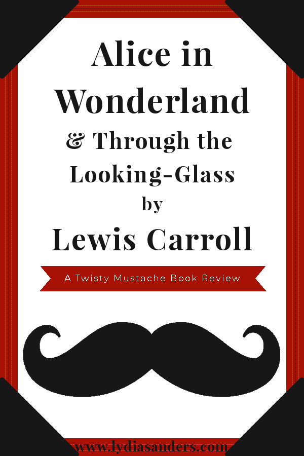 Review of Alice's Adventures in Wonderland and Through the Looking-Glass by Lewis Carroll | Lydia Sanders #TwistyMustacheReviews