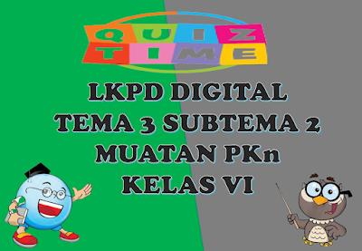 LKPD Digital Muatan PKn Kelas VI Tema 3 Subtema 2