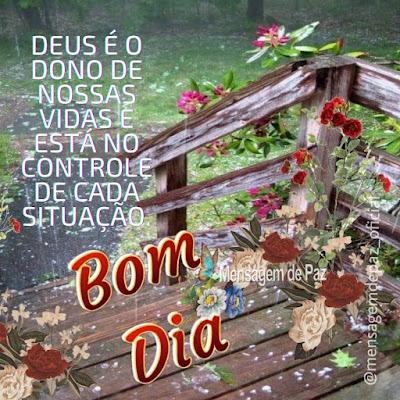 Deus é o dono de nossas vidas e está no controle de cada situação. Bom Dia!