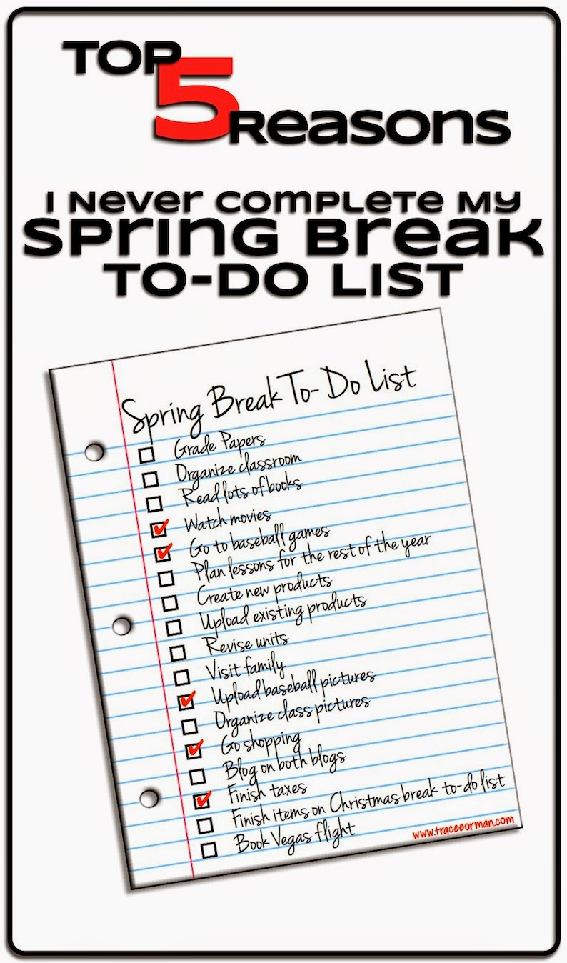 Top 5 Reasons I Never Complete My Spring Break To-Do List  from www.traceeorman.com
