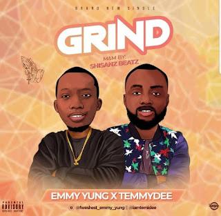 Music :Emmy Yung Ft Temmydee-Grind