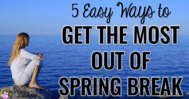 Spring Break has arrived and you are one tired teacher. Students have stopped listening, won't stop arguing, and everyone is ready for a break! Take a look at 5 easy ways to get the most out of your Spring Break. #3 is the best!!