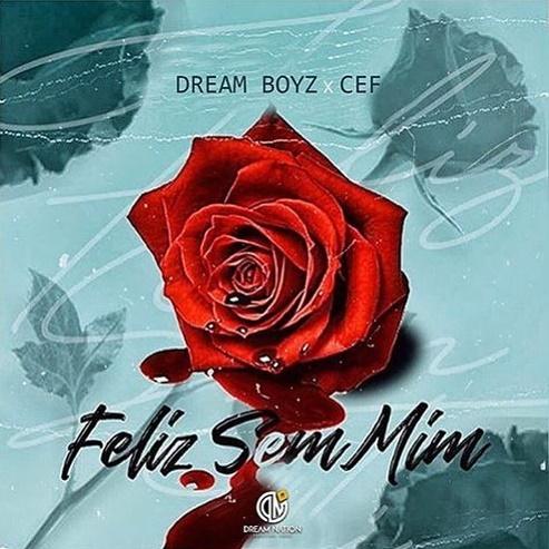 Dream Boyz Feat Cef - Feliz Sem Mim | Baixar
