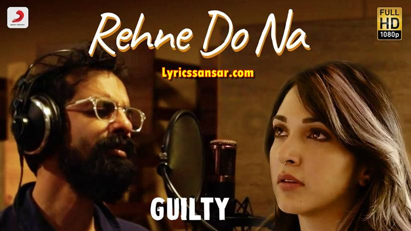 Rehne Do Na Lyrics, Guilty, Kiara Advani, Akansha Ranjan, Ankur Tewari