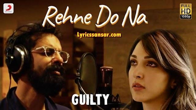 Rehne Do Na रहने दो ना Lyrics - Ankur Tewari | Kiara Advani, Akansha Ranjan (Guilty)