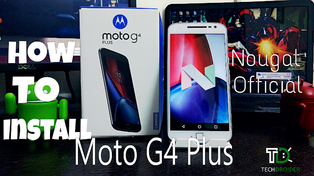 How to manually update the Moto G4 Plus to Official Android 7.0 Nougat