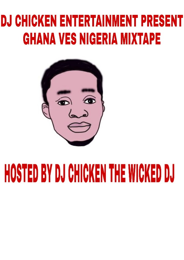 Ghana ves Nigeria mixtape  Hosted by dj chicken the wicked DJ