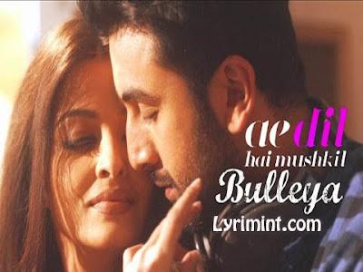 Bulleya Lyrics – Ae Dil Hai Mushkil