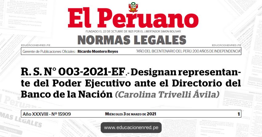 R. S. N° 003-2021-EF.- Designan representante del Poder Ejecutivo ante el Directorio del Banco de la Nación (Carolina Trivelli Ávila)