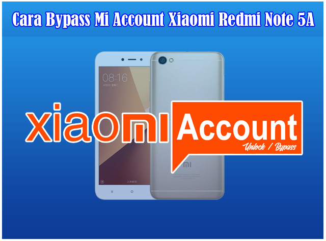 Cara Bypass atau Unlock Mi Account Xiaomi Redmi Note 5A Non Fingerprint Tanpa Flashing
