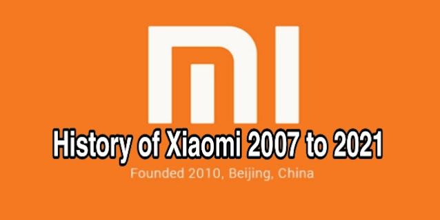 History of Xiaomi 2007 to 2021.