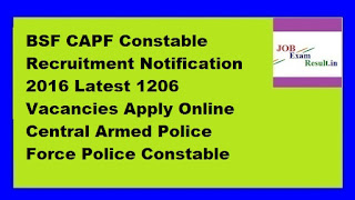 BSF CAPF Constable Recruitment Notification 2016 Latest 1206 Vacancies Apply Online Central Armed Police Force Police Constable