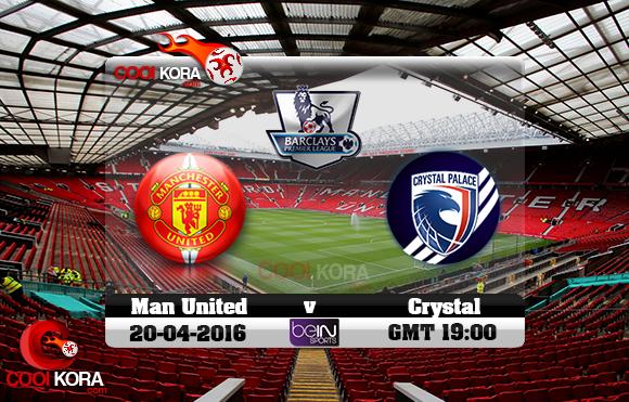 مشاهدة مباراة مانشستر يونايتد وكريستال بالاس اليوم 20-4-2016 في الدوري الإنجليزي