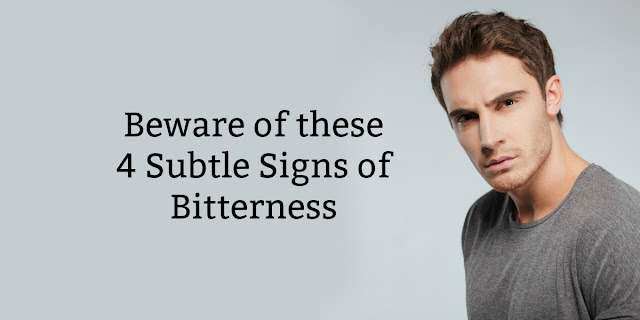 Beware of Subtle Forms of Bitterness