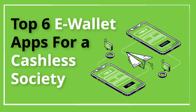 Top 6 E-Wallet Apps For a Cashless Society