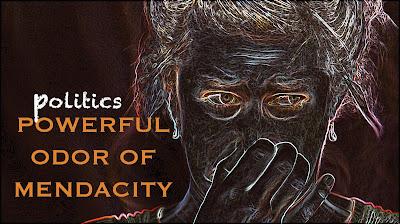 Politics : Powerful Odor of Mendacity
