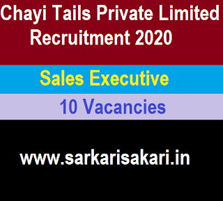 Chayi Tails Private Limited Recruitment 2020 - Sales Executive (10 Posts)