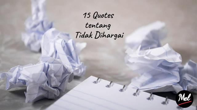 15 Quotes tentang Tidak Dihargai